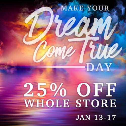 Make Your Dream Come True Day - 25% Off Whole Store