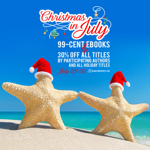 Christmas in July: 99-Cent eBooks & 30% Off All Titles by Participating Authors and All Holiday Titles